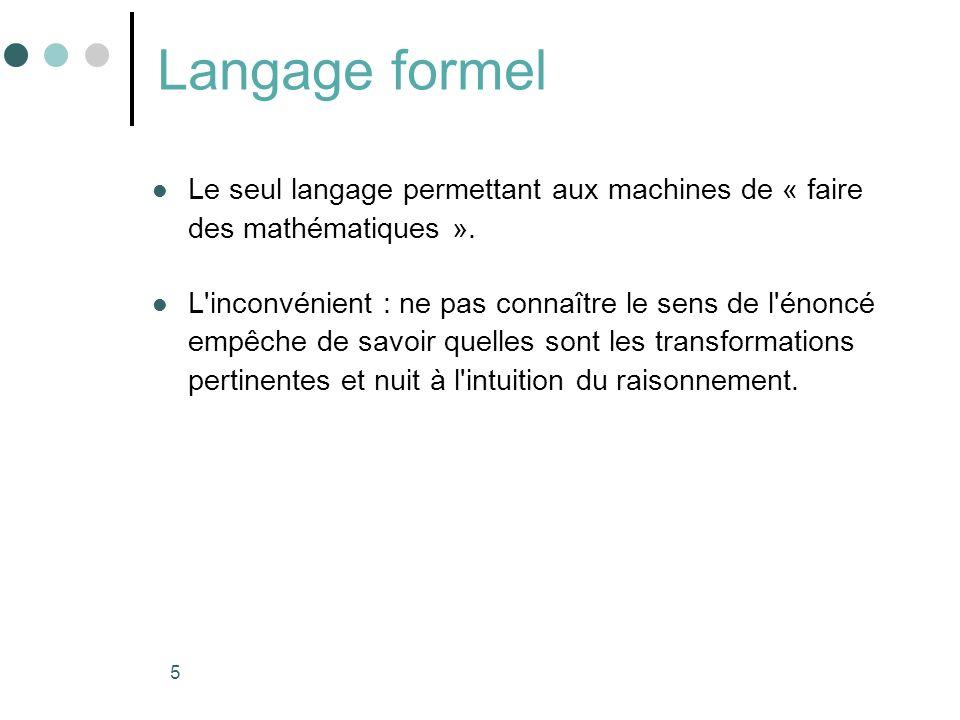 Langage formel Le seul langage permettant aux machines de « faire des mathématiques ».