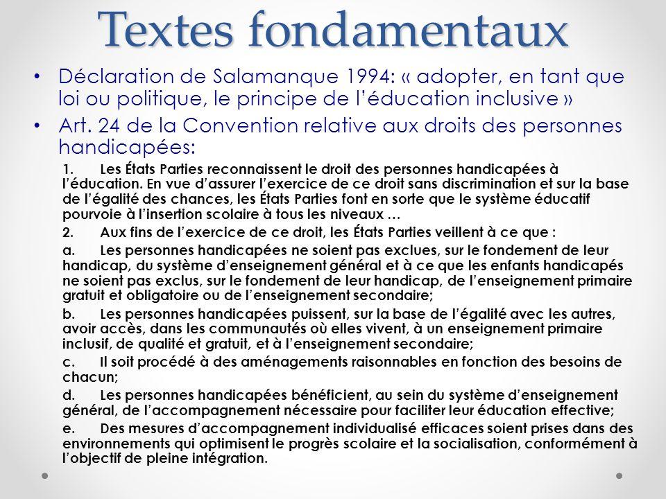 Textes fondamentaux Déclaration de Salamanque 1994: « adopter, en tant que loi ou politique, le principe de l'éducation inclusive »