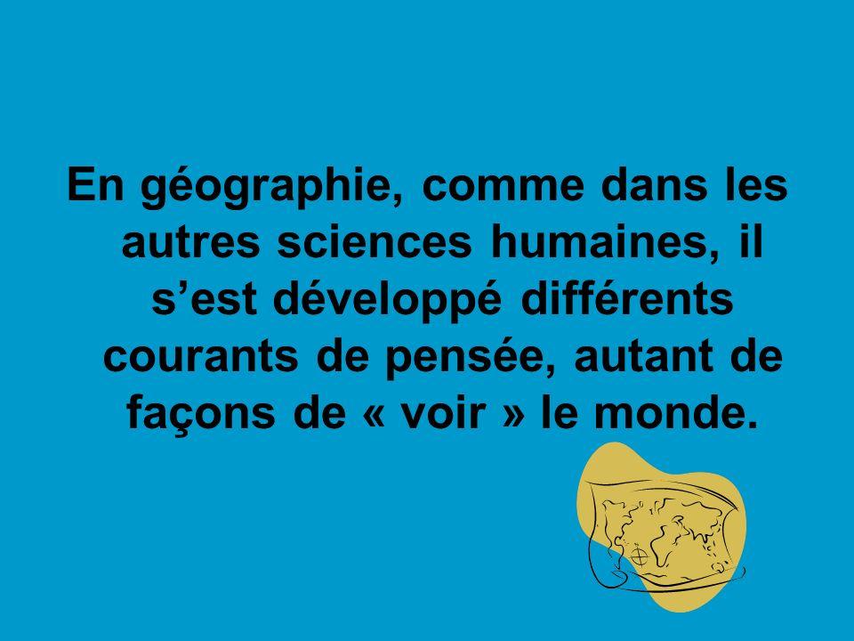 En géographie, comme dans les autres sciences humaines, il s'est développé différents courants de pensée, autant de façons de « voir » le monde.