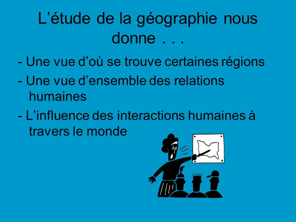 L'étude de la géographie nous donne . . .
