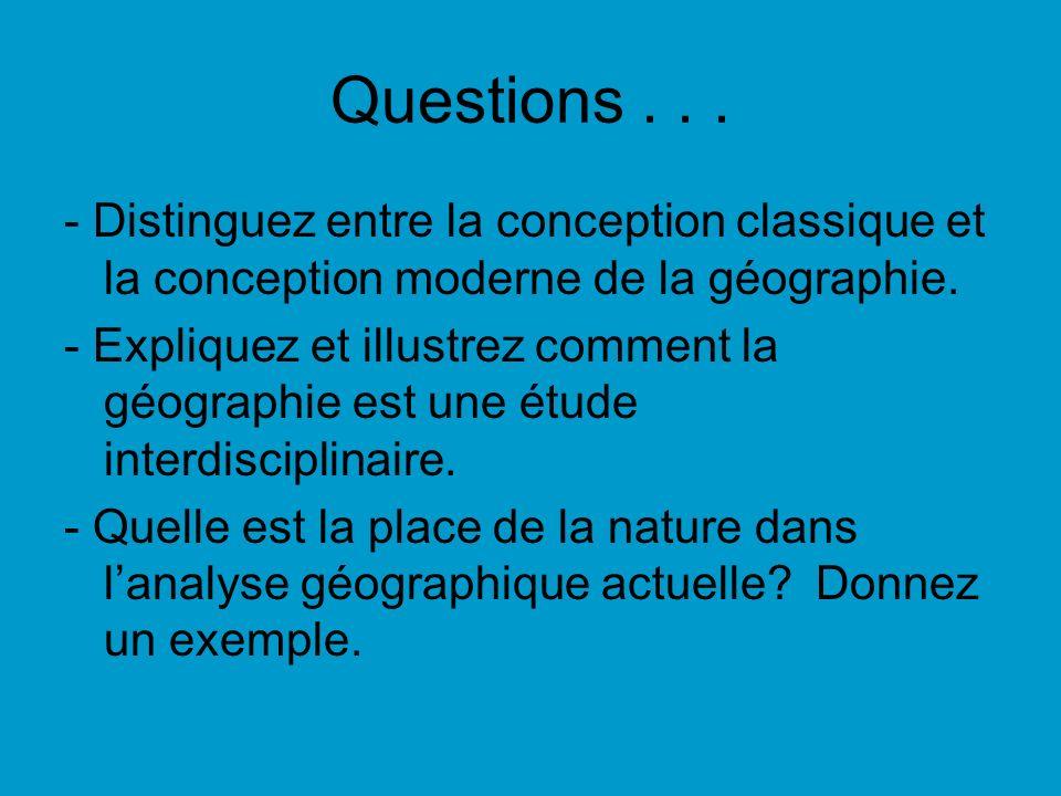 Questions . . . - Distinguez entre la conception classique et la conception moderne de la géographie.