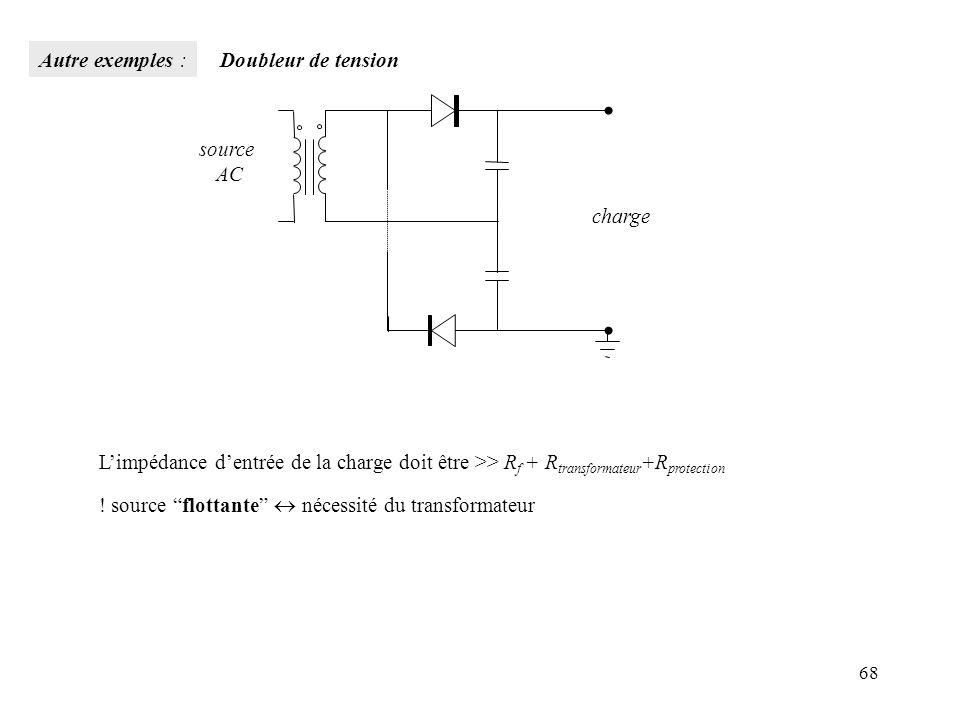 Autre exemples : Doubleur de tension. source. AC. charge. L'impédance d'entrée de la charge doit être >> Rf + Rtransformateur+Rprotection.