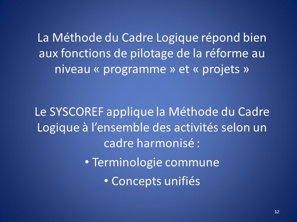 La Méthode du Cadre Logique répond bien aux fonctions de pilotage de la réforme au niveau « programme » et « projets »