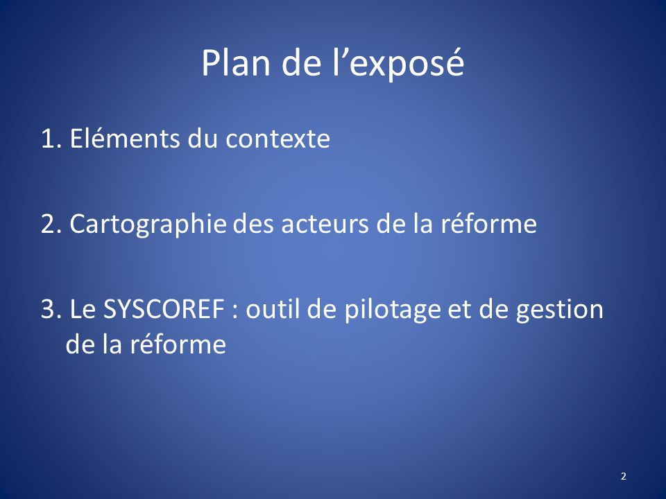 Plan de l'exposé 1. Eléments du contexte 2. Cartographie des acteurs de la réforme 3.
