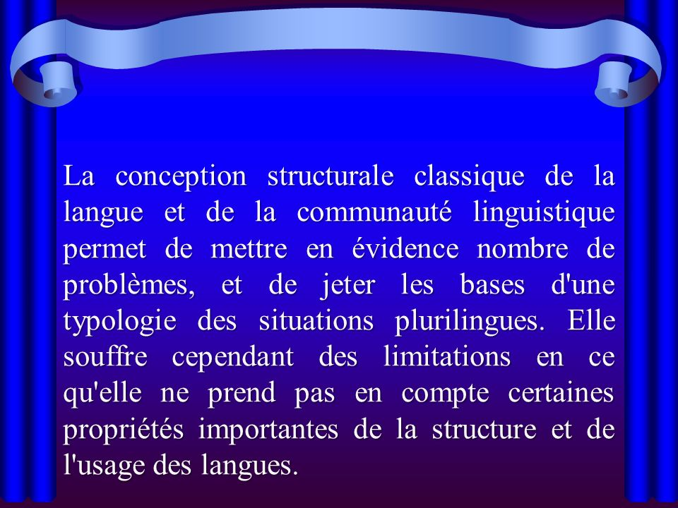 La conception structurale classique de la langue et de la communauté linguistique permet de mettre en évidence nombre de problèmes, et de jeter les bases d une typologie des situations plurilingues.