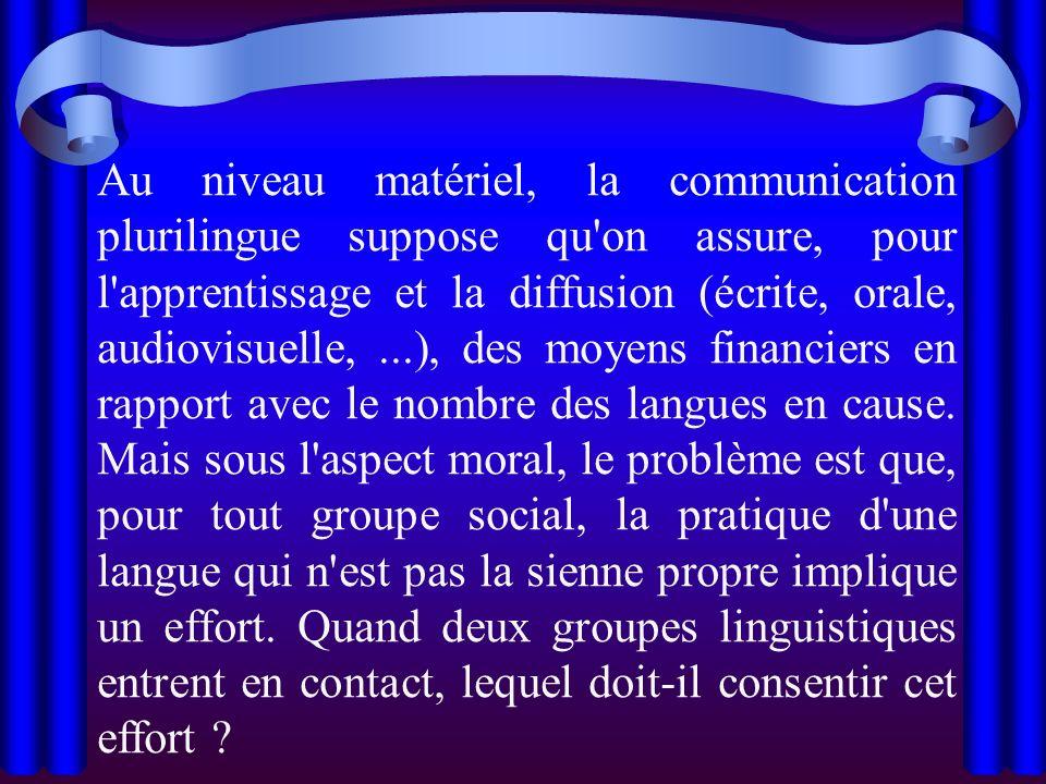 Au niveau matériel, la communication plurilingue suppose qu on assure, pour l apprentissage et la diffusion (écrite, orale, audiovisuelle, ...), des moyens financiers en rapport avec le nombre des langues en cause.