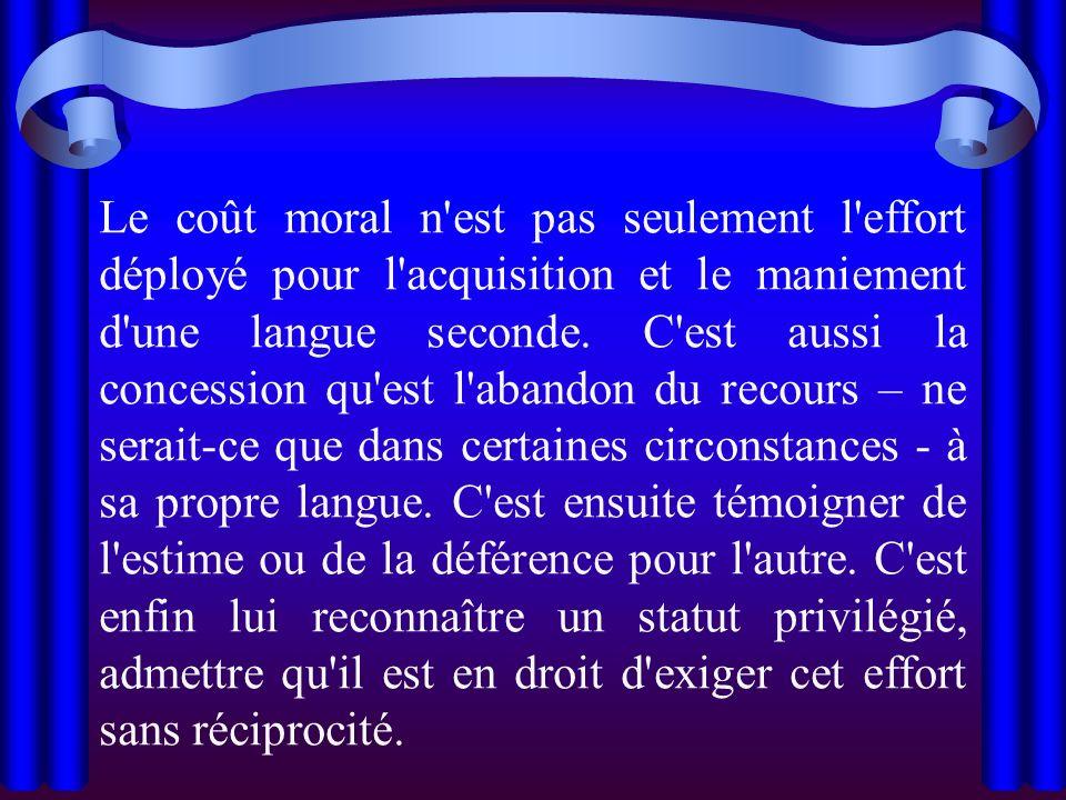Le coût moral n est pas seulement l effort déployé pour l acquisition et le maniement d une langue seconde.