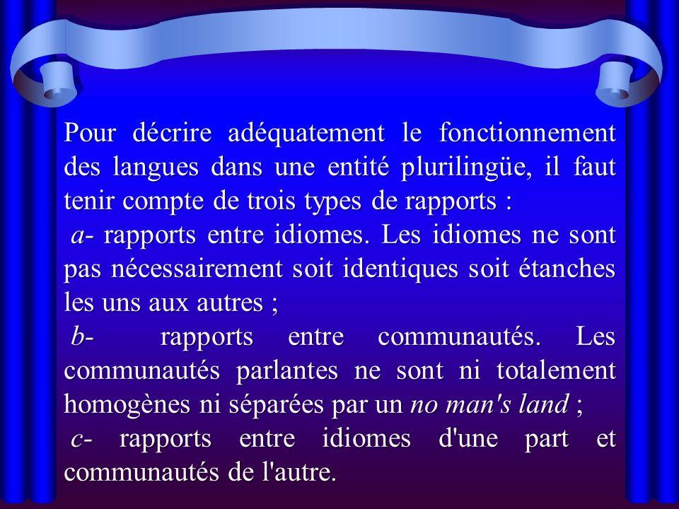 Pour décrire adéquatement le fonctionnement des langues dans une entité plurilingüe, il faut tenir compte de trois types de rapports :