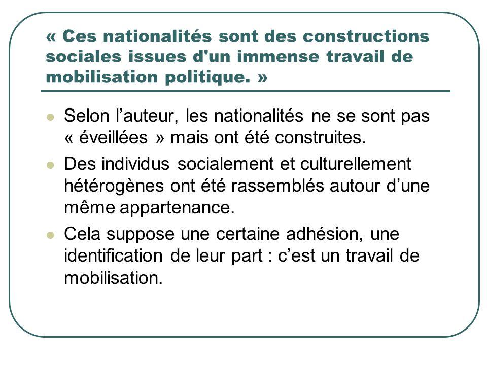 « Ces nationalités sont des constructions sociales issues d un immense travail de mobilisation politique. »