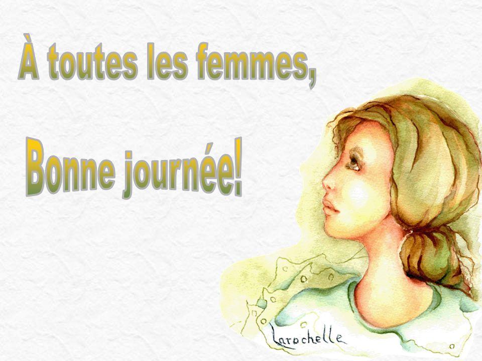 À toutes les femmes, Bonne journée!