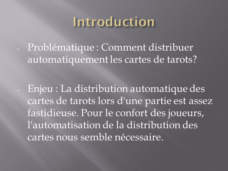 Introduction Problématique : Comment distribuer automatiquement les cartes de tarots