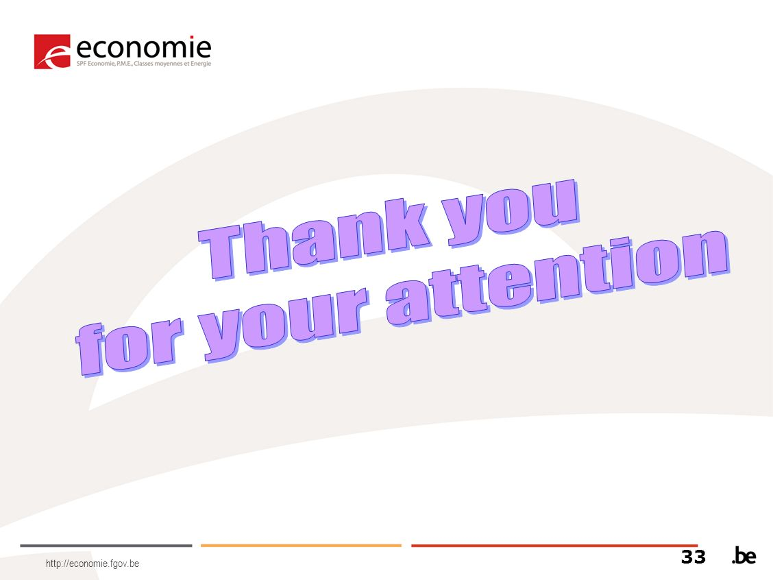 Thank you for your attention 33 http://economie.fgov.be