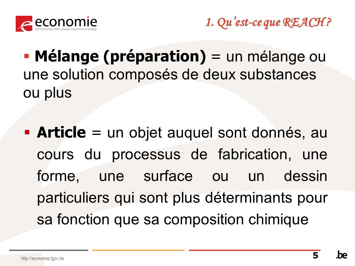 1. Qu'est-ce que REACH Mélange (préparation) = un mélange ou une solution composés de deux substances ou plus.