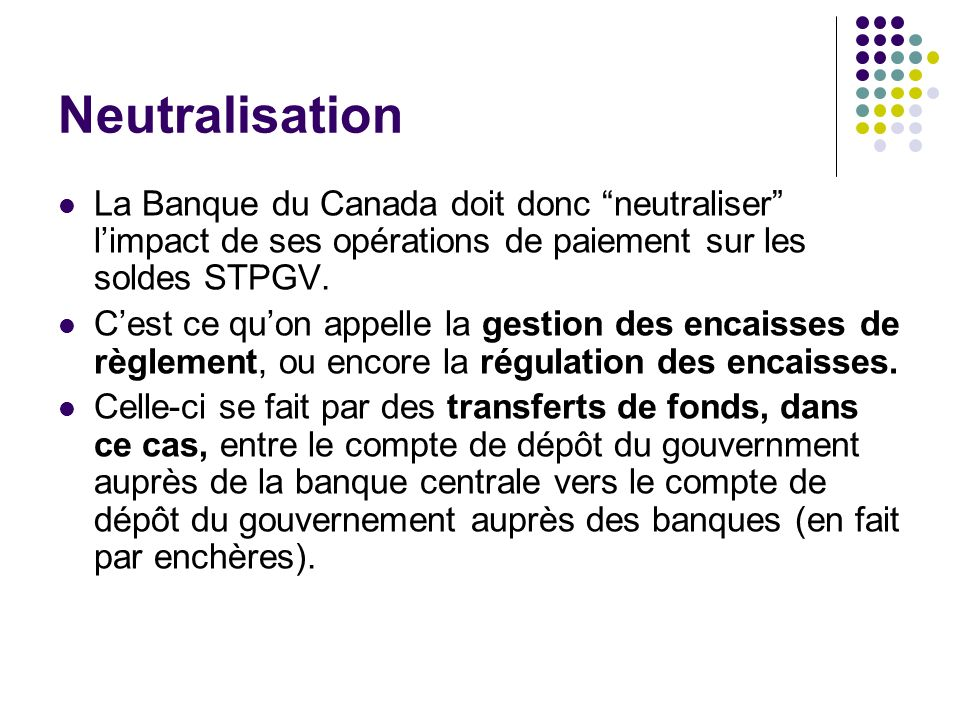 Neutralisation La Banque du Canada doit donc neutraliser l'impact de ses opérations de paiement sur les soldes STPGV.