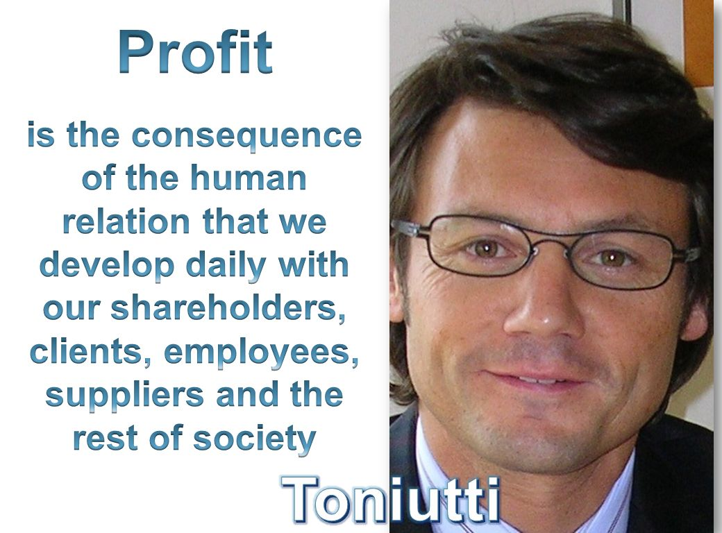 Profit is the consequence of the human relation that we develop daily with our shareholders, clients, employees, suppliers and the rest of society.