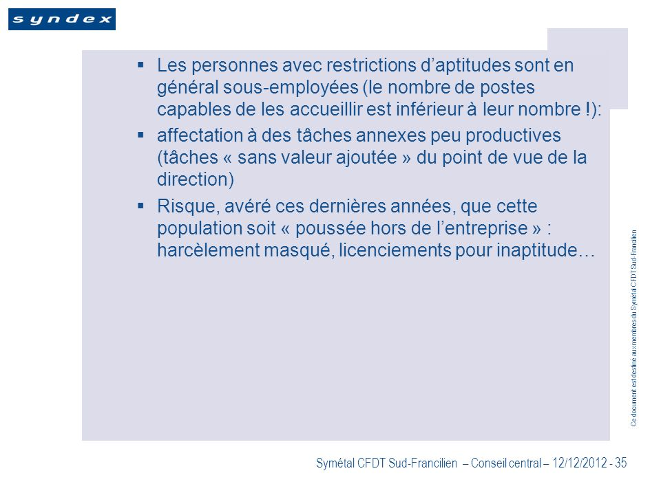 Les personnes avec restrictions d'aptitudes sont en général sous-employées (le nombre de postes capables de les accueillir est inférieur à leur nombre !):