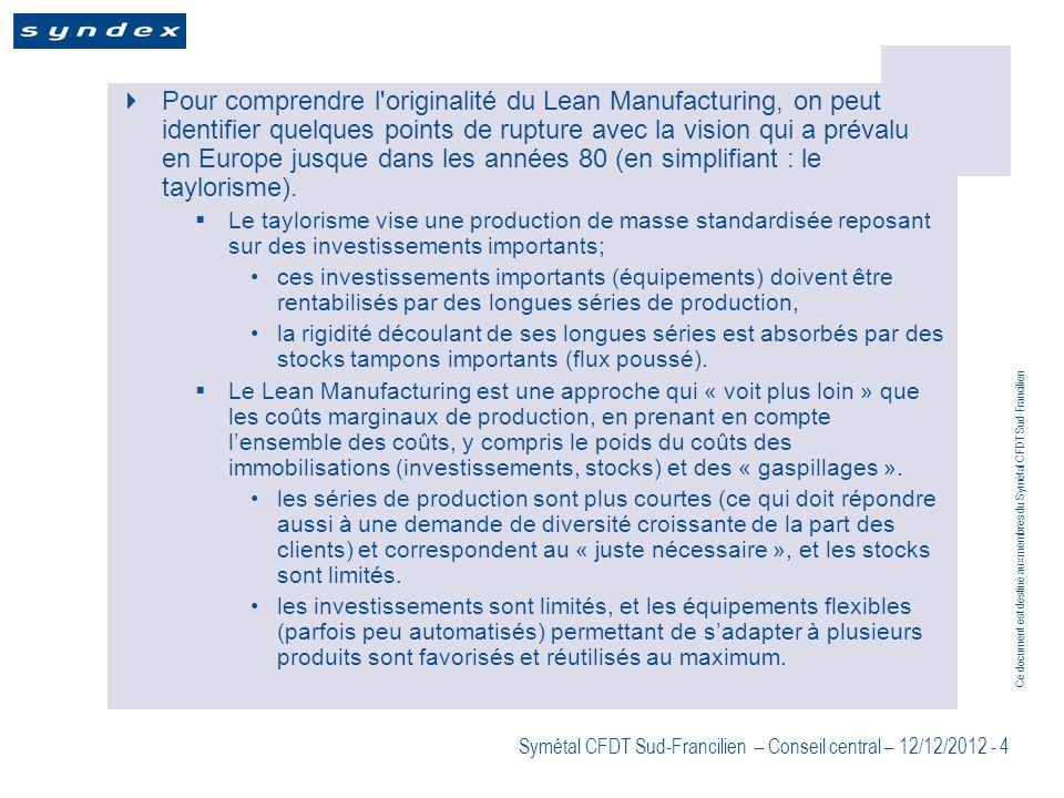 Pour comprendre l originalité du Lean Manufacturing, on peut identifier quelques points de rupture avec la vision qui a prévalu en Europe jusque dans les années 80 (en simplifiant : le taylorisme).