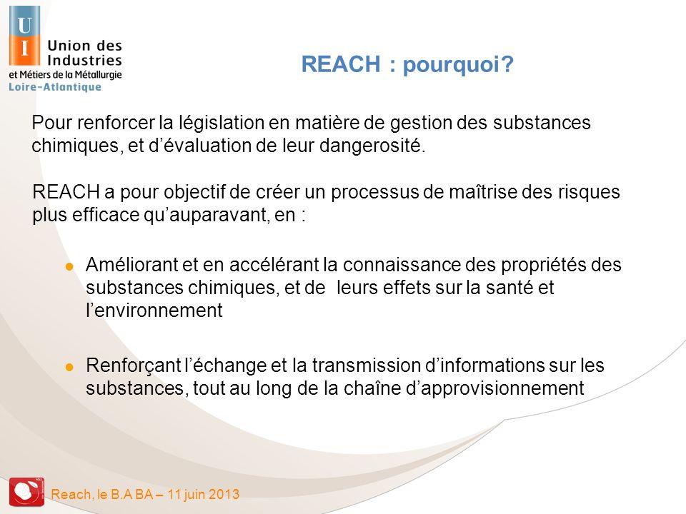 REACH : pourquoi Pour renforcer la législation en matière de gestion des substances chimiques, et d'évaluation de leur dangerosité.