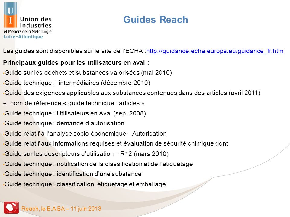 Guides Reach Les guides sont disponibles sur le site de l'ECHA :http://guidance.echa.europa.eu/guidance_fr.htm.