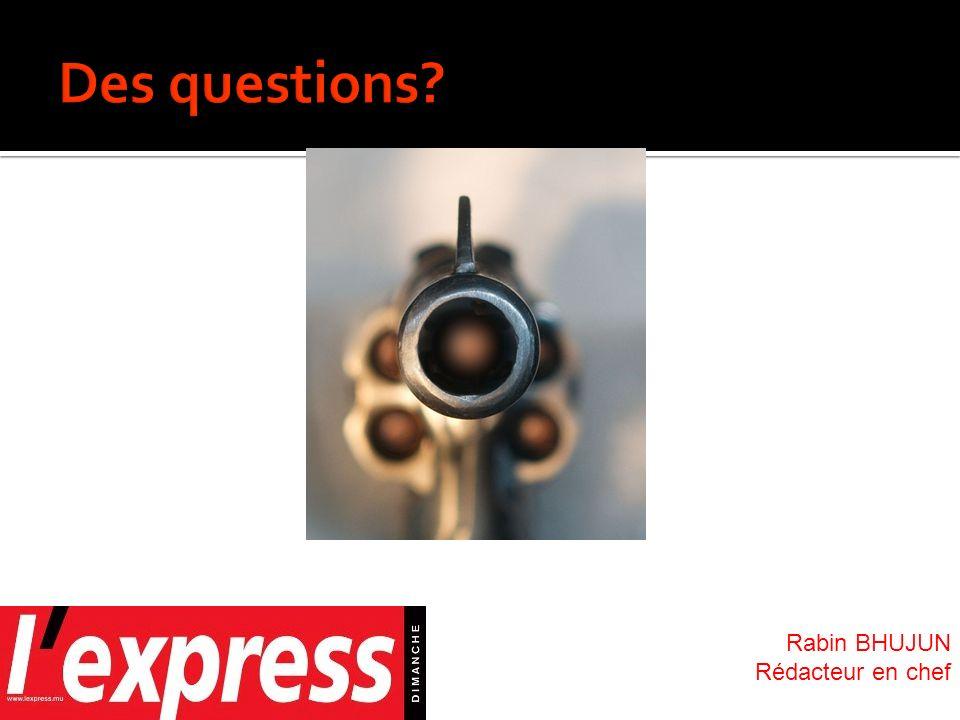 Des questions Rabin BHUJUN Rédacteur en chef