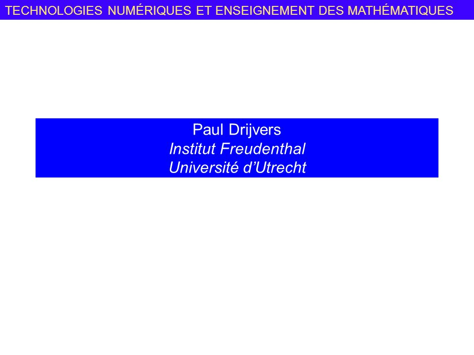 Paul Drijvers Institut Freudenthal Université d'Utrecht