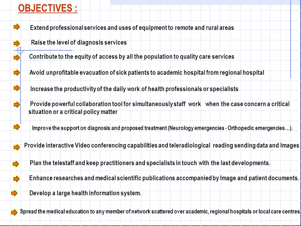 OBJECTIVES : Extend professional services and uses of equipment to remote and rural areas. Raise the level of diagnosis services.