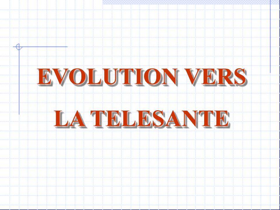 EVOLUTION VERS LA TELESANTE