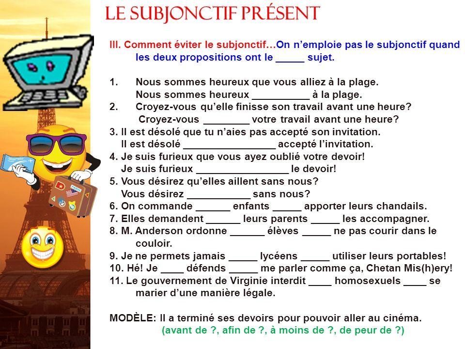 Le subjonctif présent III. Comment éviter le subjonctif…On n'emploie pas le subjonctif quand les deux propositions ont le _____ sujet.