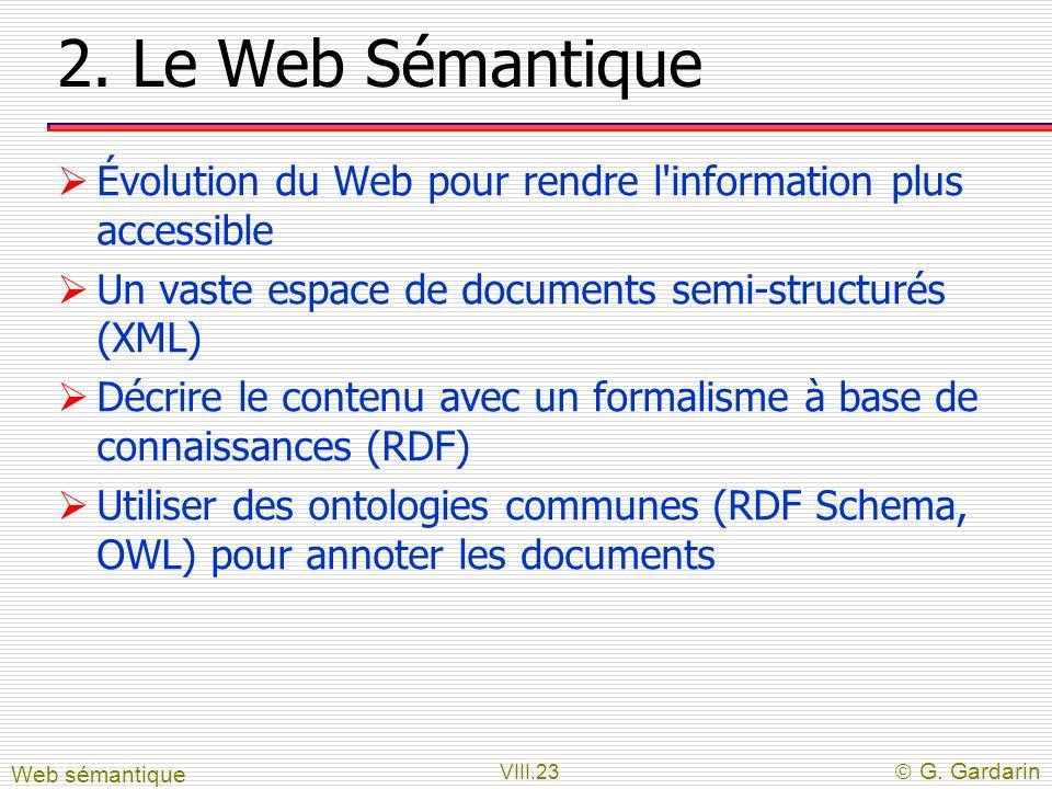 2. Le Web Sémantique Évolution du Web pour rendre l information plus accessible. Un vaste espace de documents semi-structurés (XML)