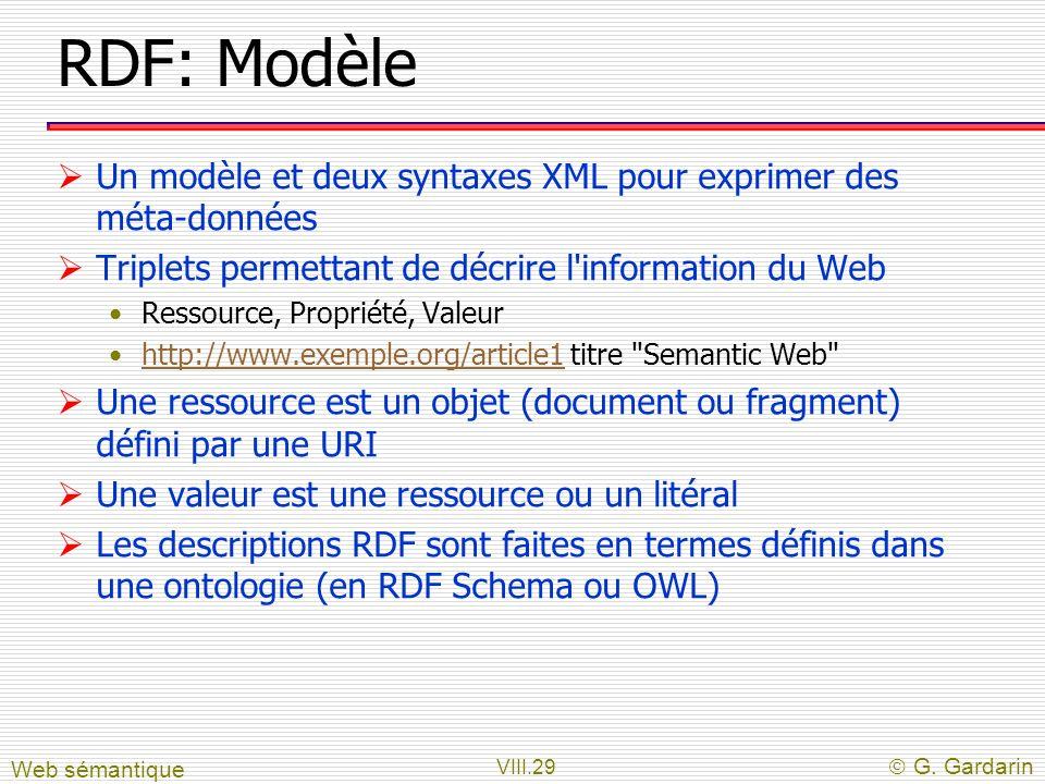 RDF: Modèle Un modèle et deux syntaxes XML pour exprimer des méta-données. Triplets permettant de décrire l information du Web.