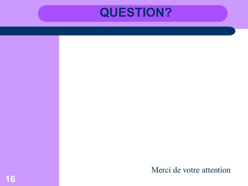 QUESTION Merci de votre attention