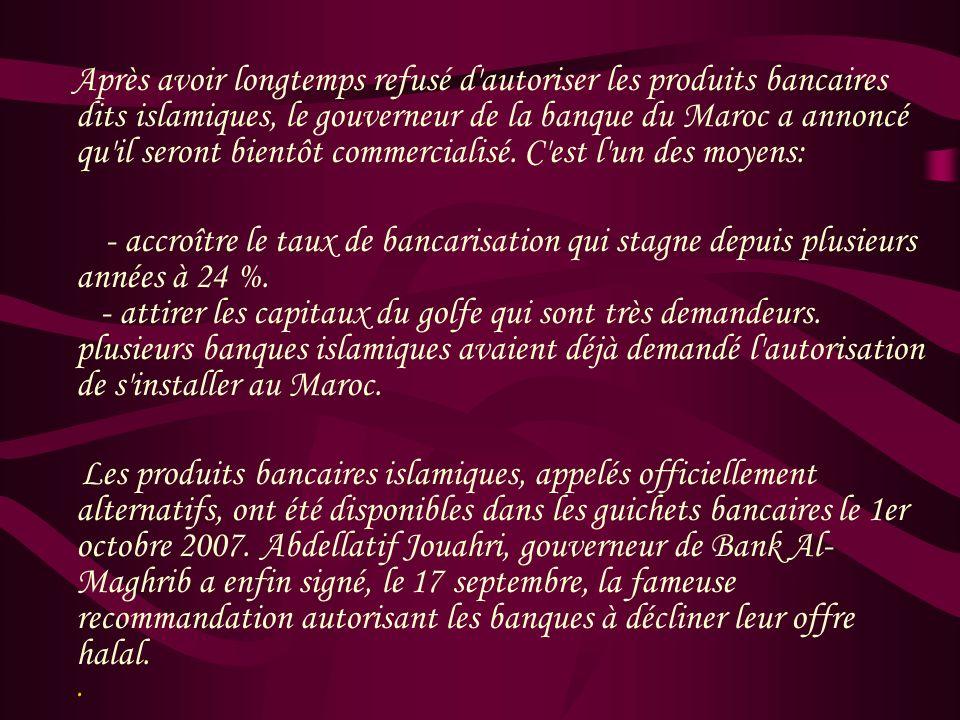 Après avoir longtemps refusé d autoriser les produits bancaires dits islamiques, le gouverneur de la banque du Maroc a annoncé qu il seront bientôt commercialisé. C est l un des moyens: