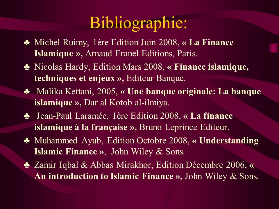 Bibliographie: Michel Ruimy, 1ère Edition Juin 2008, « La Finance Islamique », Arnaud Franel Editions, Paris.