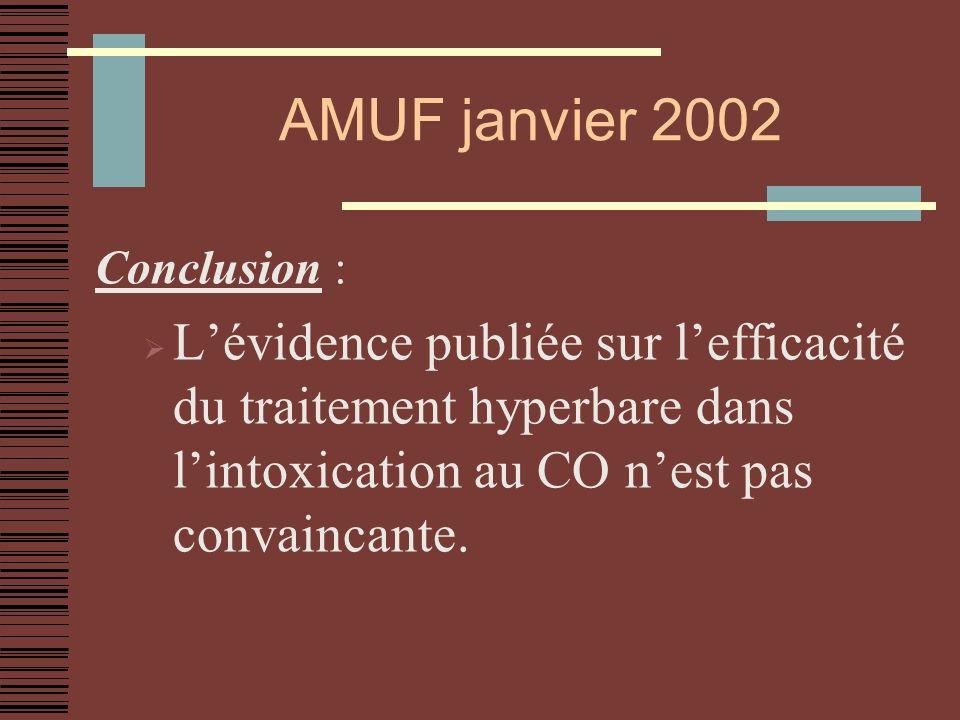 AMUF janvier 2002 Conclusion : L'évidence publiée sur l'efficacité du traitement hyperbare dans l'intoxication au CO n'est pas convaincante.
