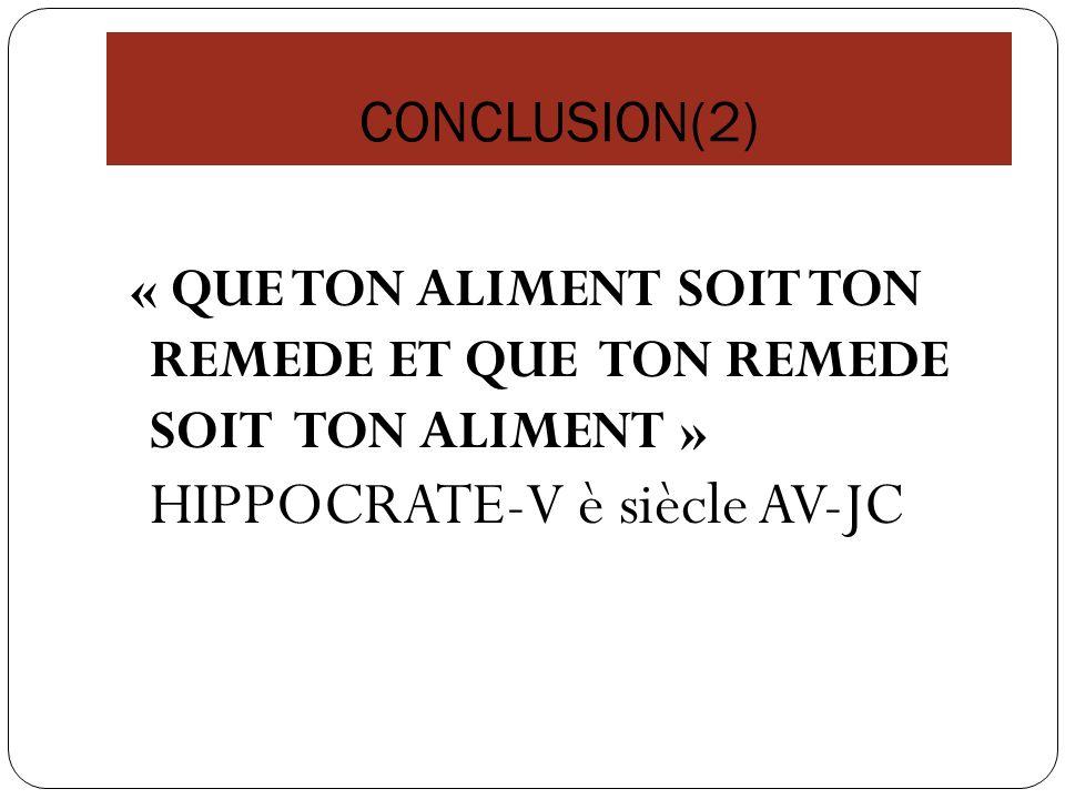 CONCLUSION(2) « QUE TON ALIMENT SOIT TON REMEDE ET QUE TON REMEDE SOIT TON ALIMENT » HIPPOCRATE-V è siècle AV-JC.