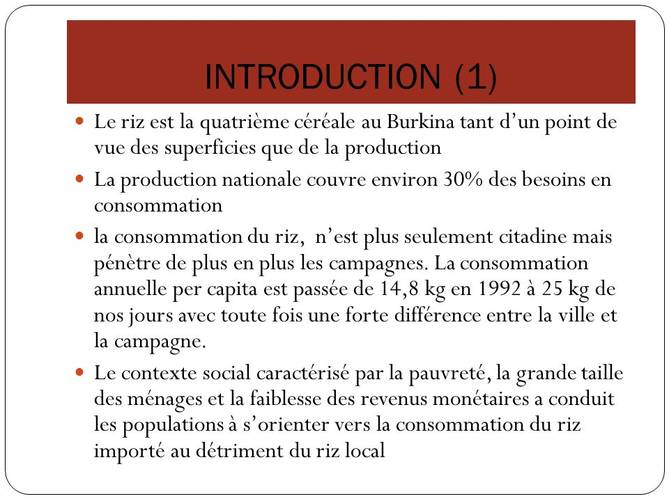 INTRODUCTION (1) Le riz est la quatrième céréale au Burkina tant d'un point de vue des superficies que de la production.