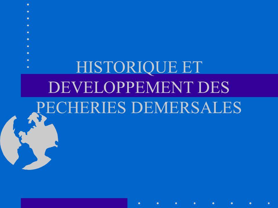 HISTORIQUE ET DEVELOPPEMENT DES PECHERIES DEMERSALES