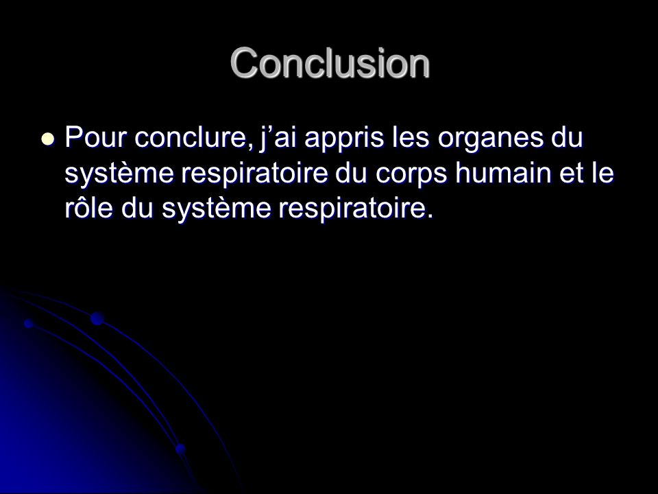 Conclusion Pour conclure, j'ai appris les organes du système respiratoire du corps humain et le rôle du système respiratoire.