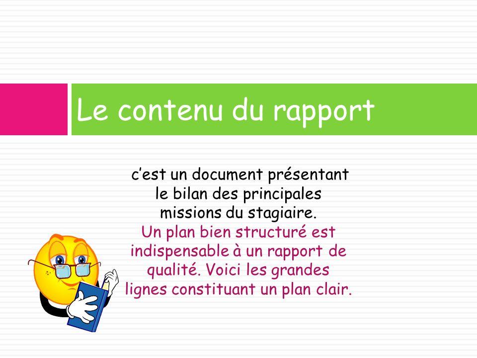 Le contenu du rapport c'est un document présentant le bilan des principales missions du stagiaire.