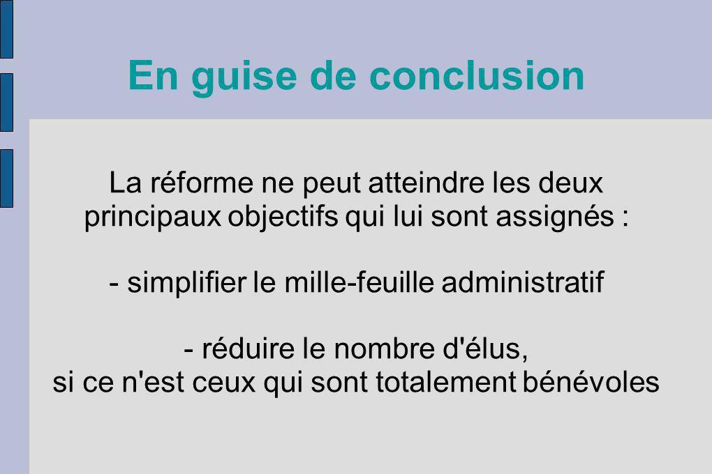 En guise de conclusion La réforme ne peut atteindre les deux principaux objectifs qui lui sont assignés :
