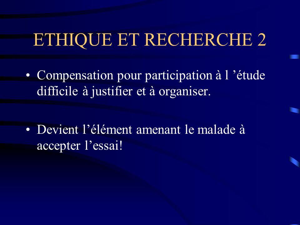 ETHIQUE ET RECHERCHE 2 Compensation pour participation à l 'étude difficile à justifier et à organiser.