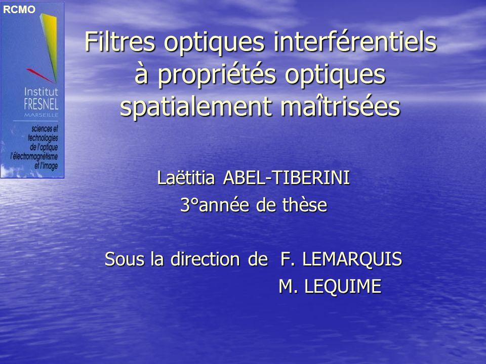 RCMO Filtres optiques interférentiels à propriétés optiques spatialement maîtrisées. Laëtitia ABEL-TIBERINI.