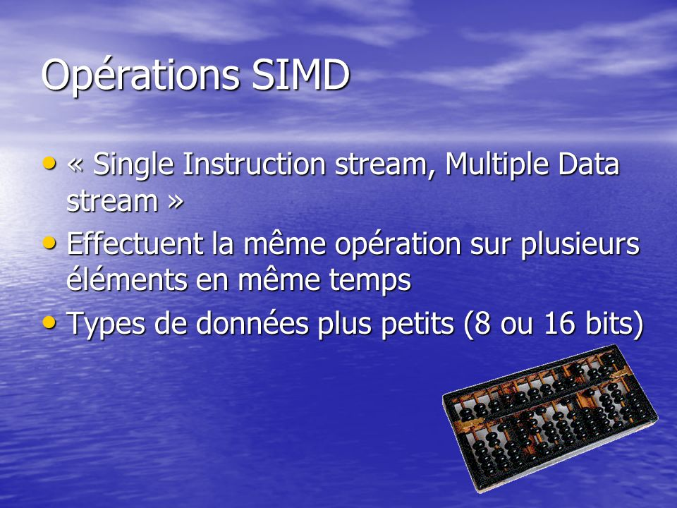 Opérations SIMD « Single Instruction stream, Multiple Data stream »