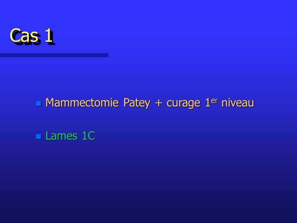 Cas 1 Mammectomie Patey + curage 1er niveau Lames 1C