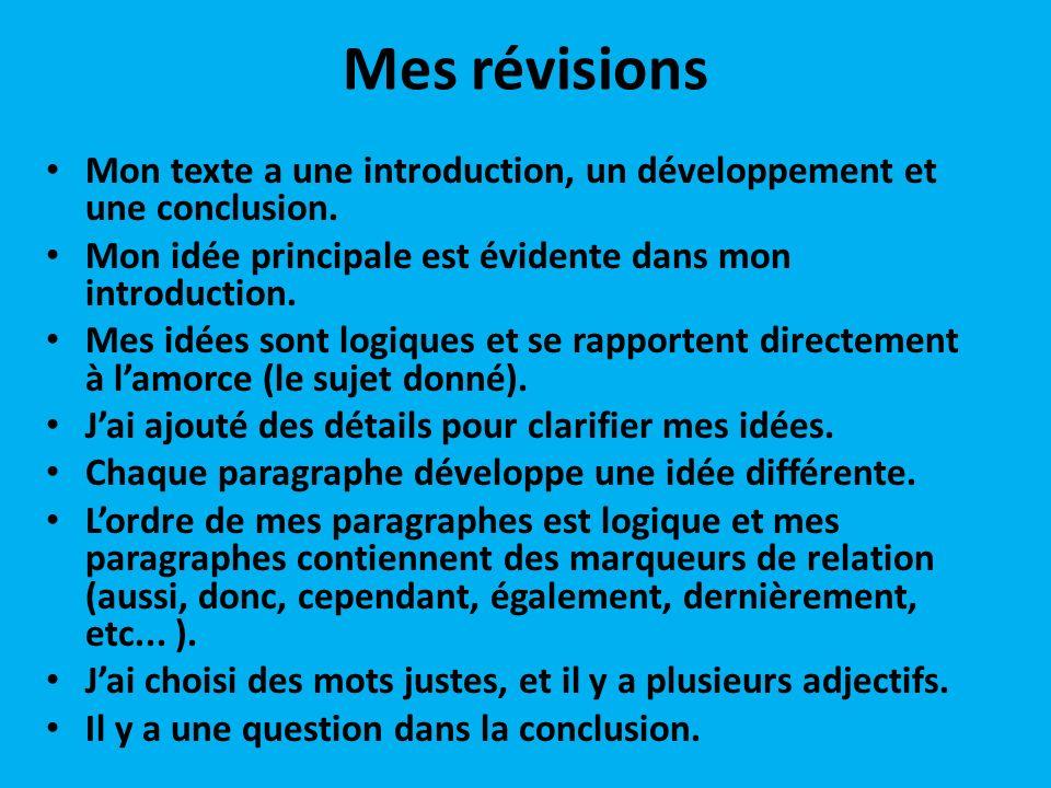 Mes révisions Mon texte a une introduction, un développement et une conclusion. Mon idée principale est évidente dans mon introduction.