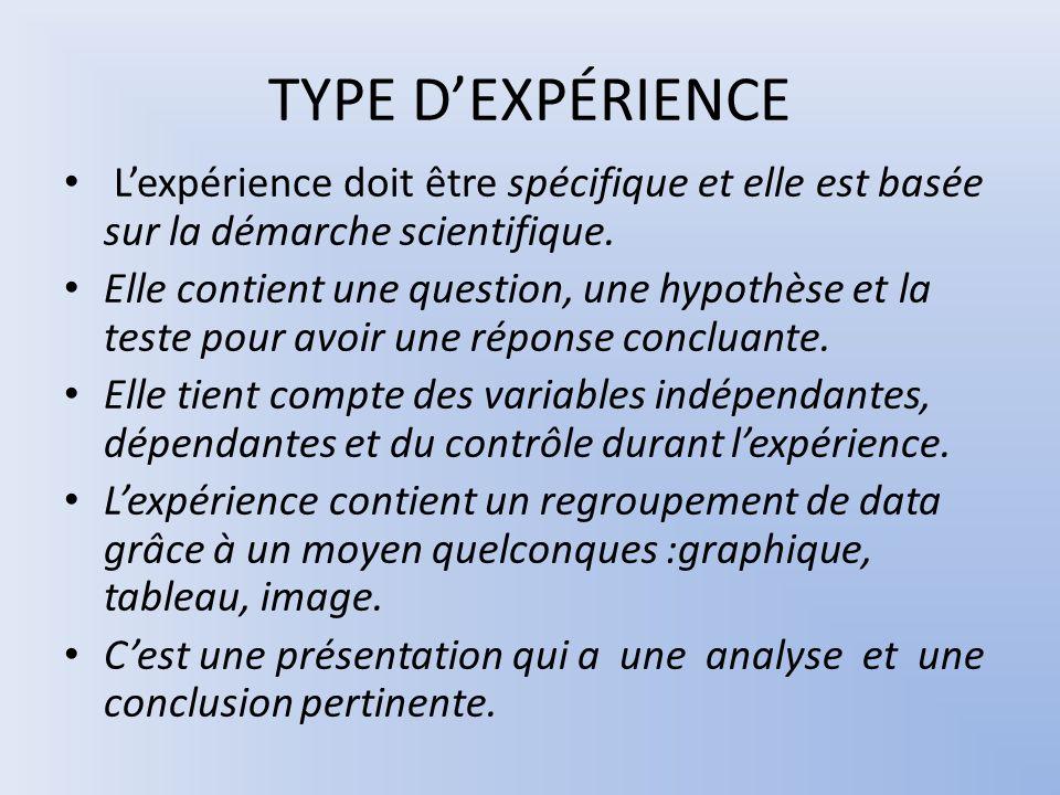 TYPE D'EXPÉRIENCE L'expérience doit être spécifique et elle est basée sur la démarche scientifique.