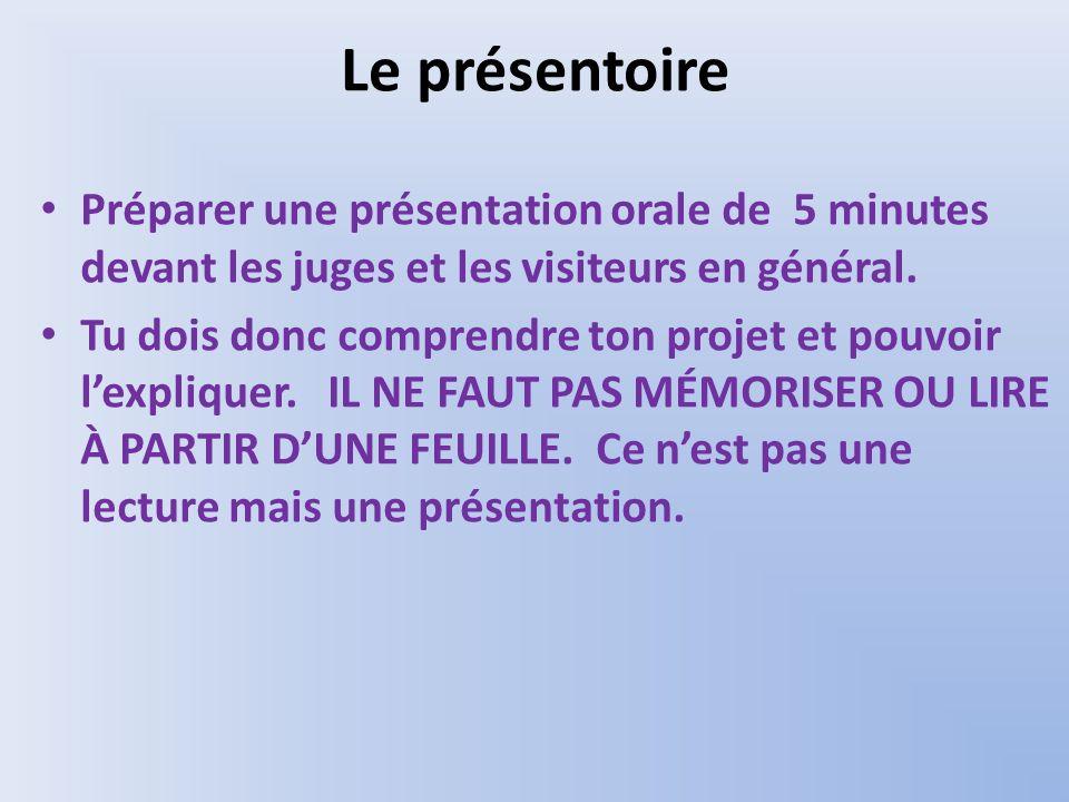 Le présentoire Préparer une présentation orale de 5 minutes devant les juges et les visiteurs en général.