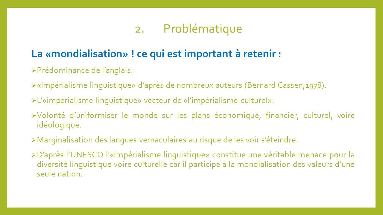 2. Problématique La «mondialisation» ! ce qui est important à retenir : Prédominance de l'anglais.