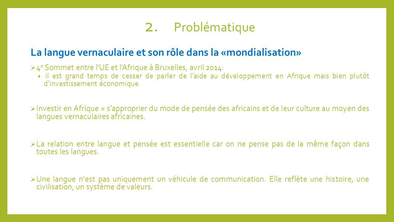 2. Problématique La langue vernaculaire et son rôle dans la «mondialisation» 4e Sommet entre l UE et l Afrique à Bruxelles, avril 2014:
