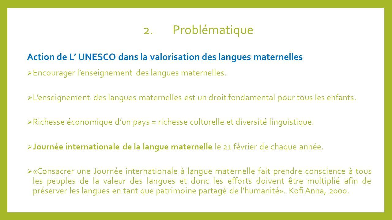 2. Problématique Action de L' UNESCO dans la valorisation des langues maternelles. Encourager l'enseignement des langues maternelles.